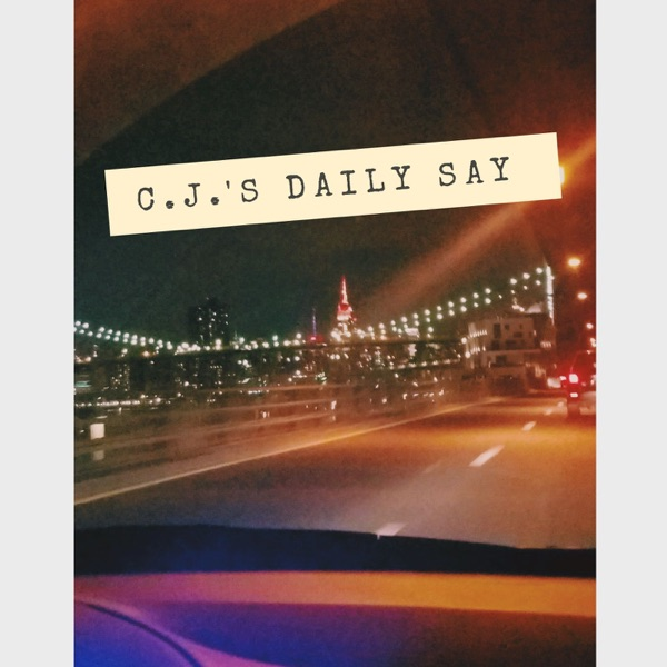 C.J.'s Daily Say