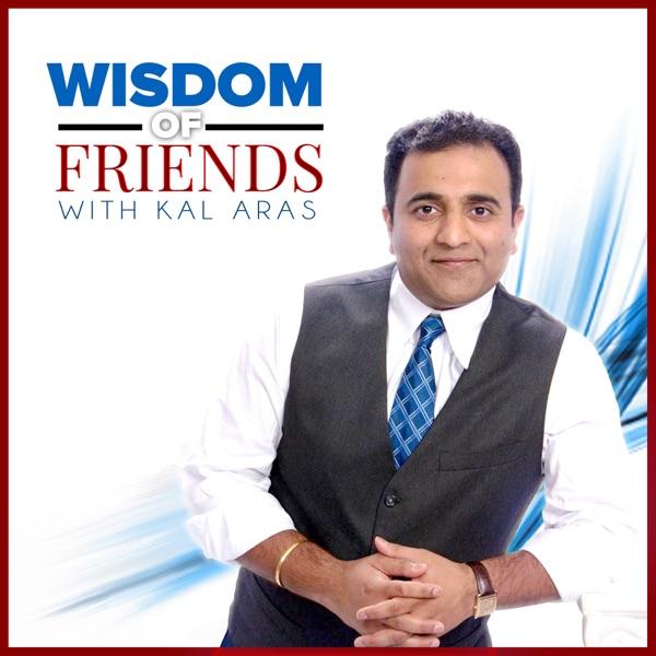Wisdom of Friends with Kal Aras