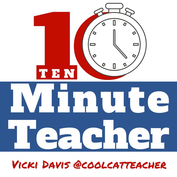 The 10-Minute Teacher Show with Vicki Davis, the Cool Cat Teacher