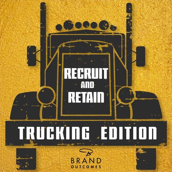 Recruit & Retain: Trucking Edition