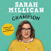 How to be Champion: An Autobiography (Unabridged) - Sarah Millican