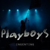 Playboys - Ingenting artwork