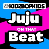 Juju on That Beat - KIDZ BOP Kids
