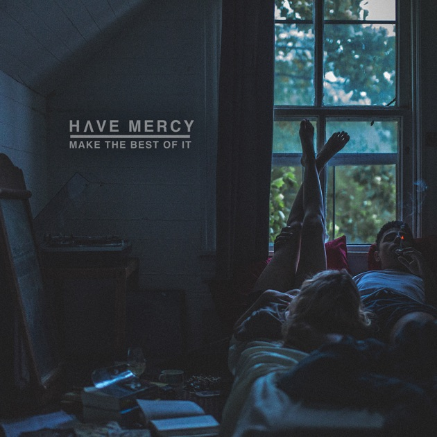 Make the Best of It by Have Mercy