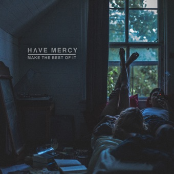 Make the Best of It – Have Mercy
