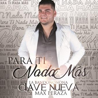 Para Ti Nada Más – La Bandononona Clave Nueva De Max Peraza