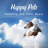Happy Pets: Relaxing and Calm Music – Sounds Therapy for Dogs and Cats, Stress Relief, Comfort and Happiness, Serenity, Deep Sleep
