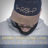 I Forgive Me - James Fortune & FIYA