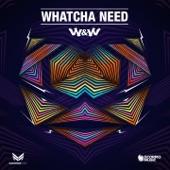 Whatcha Need - Single