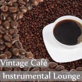 Vintage Café Instrumental Lounge: Best Ambient Smooth Jazz, Positive Vibes, Easy Listening Music, Coffee Break, Restful Relaxation Time, Soft & Slow Jazz Music