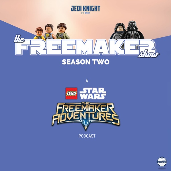 The Freemaker Show: A LEGO STAR WARS: The Freemaker Adventures Podcast