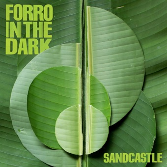 Sandcastle – Forro In the Dark