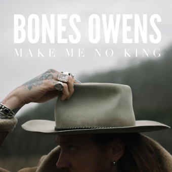 Make Me No King – Bones Owens