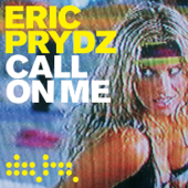 Call on Me - Eric Prydz
