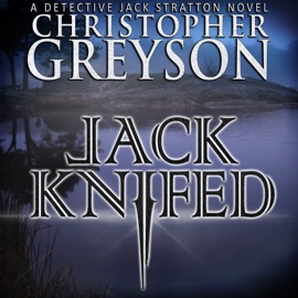 Jack Knifed: Detective Jack Stratton Mystery-Thriller, Book 2 (Unabridged) - Christopher Greyson mp3 listen download