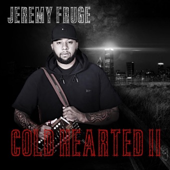 Cold Hearted II – Jeremy Fruge