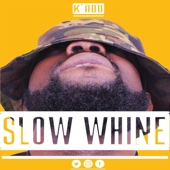 Slow Whine - Kadu
