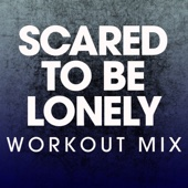 Scared to Be Lonely (Extended Workout Mix)