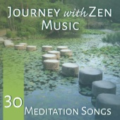 Journey with Zen Music: 30 Meditation Songs – Healin & Realxing Soundrack, Yoga and Pilates Time, Meditation Music