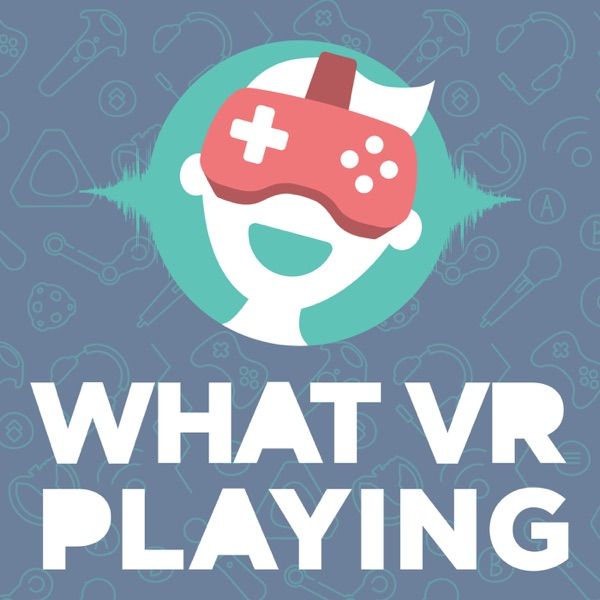 WHAT VR PLAYING - Der Virtual Reality Gaming Podcast