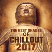 The Best Shades of Chillout 2017 - Relaxing Ambient Buddha Grooves, Lounge Music & Sensual Chill Zone