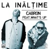 La Inaltime (feat. What's Up) - Single, Cabron