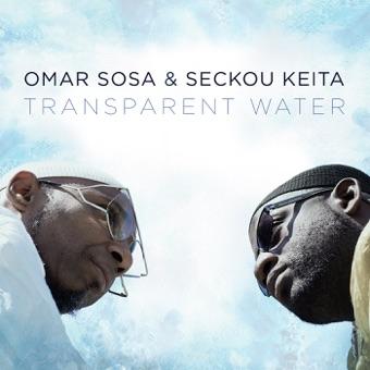 Transparent Water – Omar Sosa & Seckou Keita