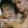 I Got You (Acoustic Version) - Single, Bebe Rexha