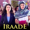 Iraade From Jeena Isi Ka Naam Hai Single