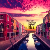 Italian Moody Jazz: Instrumental Relaxing Restaurant Background Music, Jazz Piano Music for Romantic Dinner, Café Rome, Happiness and Comfort Time