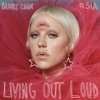 Living Out Loud (feat. Sia) [The Remixes, Vol. 2] - Single, Brooke Candy