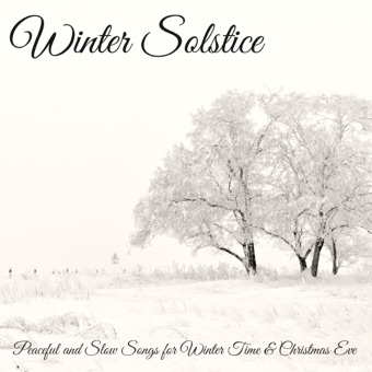 Winter Solstice – Peaceful and Slow Songs for Winter Time & Christmas Eve – Winter Solstice