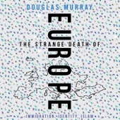 The Strange Death of Europe: Immigration, Identity, Islam (Unabridged) - Douglas Murray Cover Art