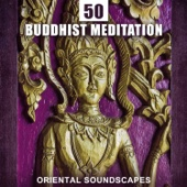 50 Buddhist Meditation – Oriental Soundscapes for Om Chanting, Healing Chinese Flute, Tibetan Bowls, Asian Nature Sounds