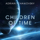 Adrian Tchaikovsky - Children of Time (Unabridged)  artwork