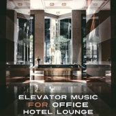 Elevator Music for Office, Hotel Lounge, Cafe Bar Background Music
