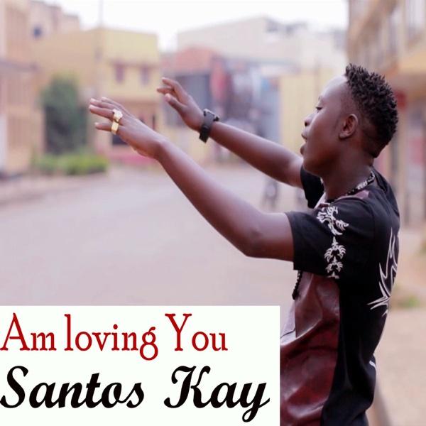 Am Loving You - Single | Santos Kay