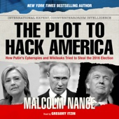 The Plot to Hack America: How Putin's Cyberspies and WikiLeaks Tried to Steal the 2016 Election (Unabridged) - Malcolm Nance Cover Art