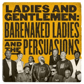 Ladies and Gentlemen: Barenaked Ladies & the Persuasions – Barenaked Ladies & The Persuasions