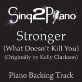 Stronger (What Doesn't Kill You) [Originally Performed By Kelly Clarkson] [Piano Backing Karaoke Version]
