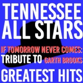 Tennessee All Stars - If Tomorrow Never Comes: Tribute to Garth Brooks Greatest Hits  artwork