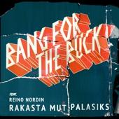 Bang For The Buck - Rakasta mut palasiks (feat. Reino Nordin) artwork