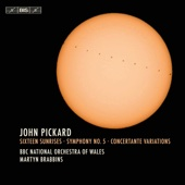 Pickard: Sixteen Sunrises, Symphony No. 5 & Concertante Variations