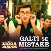 "Galti Se Mistake (From ""Jagga Jasoos"")"
