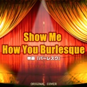 [Download] Show me how you burlesque MP3