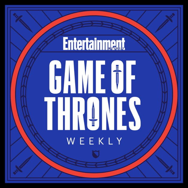 EW's Game of Thrones Weekly by Entertainment Weekly on Apple Podcasts