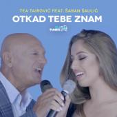 Otkad Tebe Znam (feat. Saban Saulic) - Tea Tairovic