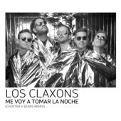 Me Voy a Tomar la Noche (Choster + Bzars Remix) - Los Claxons