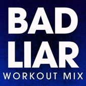 Bad Liar (Workout Mix)