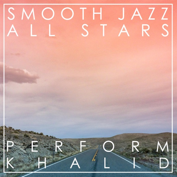 Smooth Jazz All Stars Perform Khalid Instrumental Smooth Jazz All Stars CD cover
